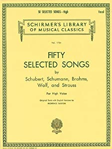 50 Selected Songs By Schubert Schumann Brahms Wolf And Strauss High Voice by G. Schirmer