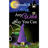 Any Witch Way You Can (Wicked Witches of the Midwest Book 1) ~ Amanda M. Lee