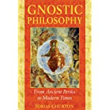 Gnostic Philosophy: From Ancient Persia to Modern Timesby Tobias Churton