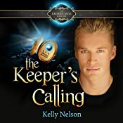 The Keeper's Calling: The Keeper's Saga, Book 1 | Kelly Nelson