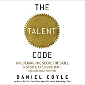 The Talent Code: Unlocking the Secret of Skill in Sports, Art, Music, Math, and Just About Anything | [Daniel Coyle]