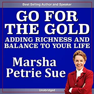 Go for the Gold: Adding Richness and Balance to YOUR Life | [Marsha Petrie Sue]