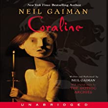 Coraline (       UNABRIDGED) by Neil Gaiman Narrated by Neil Gaiman