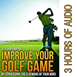 Improve Your Golf Game by Conquering the 6 Demons of Your Mind   Julian Bradbrook