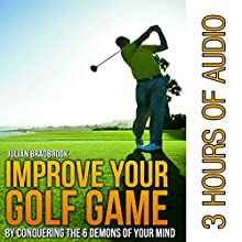 Improve Your Golf Game by Conquering the 6 Demons of Your Mind | Livre audio Auteur(s) : Julian Bradbrook Narrateur(s) : Michael Burnette