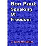 Ron Paul: Speaking of Freedom ~ J. Dorsett Miller