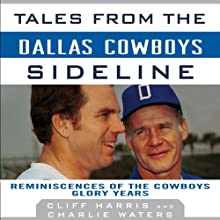 Tales from the Dallas Cowboys Sideline: Reminiscences of the Cowboys Glory Years Audiobook by Cliff Harris, Charlie Waters Narrated by Tom Parks