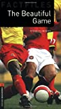 The Beautiful Game: Factfiles (Oxford Bookworms Library)