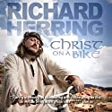 Christ On a Bike  by Richard Herring Narrated by Richard Herring