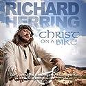 Christ On a Bike  by Richard Herring Narrated by Richard Herring