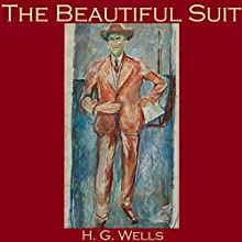 The Beautiful Suit Audiobook by H. G. Wells Narrated by Cathy Dobson