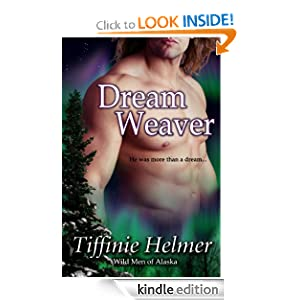 Free Kindle Book: Dreamweaver (Wild Men of Alaska), by Tiffinie Helmer. Publisher: The Story Vault (September 12, 2012)