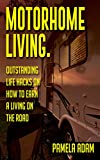 Debt Free Motorhome Living. Outstanding Life Hacks On How to Earn A Living On The Road: (Simple Motorhome Living For Beginners, motorhome life,  live in a car, live in a van)