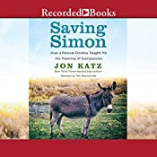 Saving Simon: How a Rescue Donkey Taught Me the Meaning of Compassion | [Jon Katz]