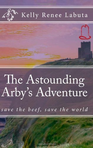 the-astounding-arbys-adventure-save-the-beef-save-the-world