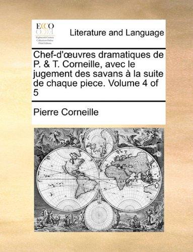 Chef-d'oeuvres dramatiques de P. & T. Corneille, avec le jugement des savans à la suite de chaque piece.  Volume 4 of 5