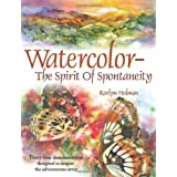 "Watercolor: The Spirit of Spontaneity: Thirty-Four Demonstrations Designed to Inspire the Adventurous Artistvon ""Karlyn Holman"""