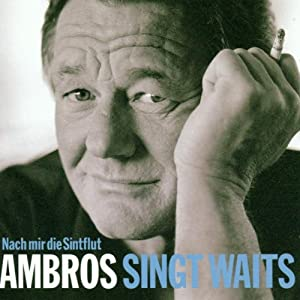 Ambros Singt Waits Nach Mir Die Sintfl