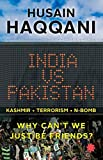 img - for India vs Pakistan: Why Can't We Just Be Friends? by Husain Haqqani (2016-05-02) book / textbook / text book