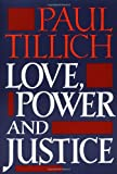 Love, Power, and Justice: Ontological Analyses and Ethical Applications (Galaxy Books) (0195002229) by Tillich, Paul