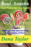 Soul Snacks: Fast Food For the Spirit: Highlights from Supernal Living--Stories, Articles, & More!