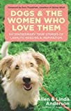img - for Dogs and the Women Who Love Them: Extraordinary True Stories of Loyalty, Healing, and Inspiration book / textbook / text book