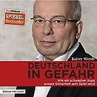 Deutschland in Gefahr: Wie ein schwacher Staat unsere Sicherheit aufs Spiel setzt Hörbuch von Rainer Wendt Gesprochen von: Rainer Wendt