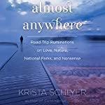 Almost Anywhere: Road-Trip Ruminations on Love, Nature, Recovery, and Nonsense | Krista Schlyer