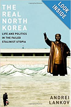 The Real North Korea Life and Politics in the Failed Stalinist Utopia - Andrei Lankov