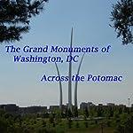 The Grand Monuments of Washington, DC - Across the Potomac: The Four Major Monuments Across the Potomac River in Arlington VA | Maureen Reigh Quinn