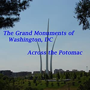 The Grand Monuments of Washington, DC - Across the Potomac: The Four Major Monuments Across the Potomac River in Arlington, VA | [Maureen Reigh Quinn]