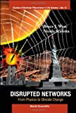 img - for Disrupted Networks: From Physics to Climate Change (Studies of Nonlinear Phenomena in Life Science) book / textbook / text book