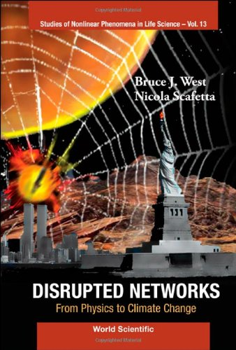 Disrupted Networks: From Physics to Climate Change (Studies of Nonlinear Phenomena in Life Science) (Studies in Nonlinear Phenomena in Life Science)
