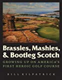 Brassies, Mashies, and Bootleg Scotch: Growing Up on Americas First Heroic Golf Course