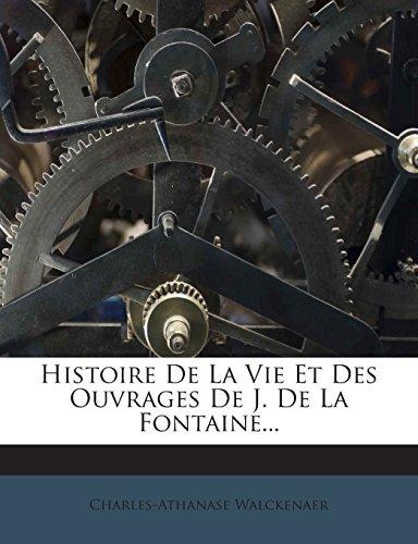 Histoire De La Vie Et Des Ouvrages De J. De La Fontaine...