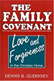 img - for THE FAMILY COVENANT--Love and Forgiveness in the Christian Home book / textbook / text book