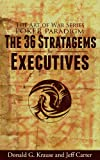 img - for The 36 Stratagems for Executives (Sun Tzu's The Art of War for Executives) book / textbook / text book