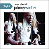 Playlist: The Very Best of Johnny Winter Johnny Winter
