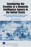 Considering the Creation of a Domestic Intelligence Agency in the United States: Lessons from the Experiences of Australia, Canada, France, Germany, and the United Kingdom