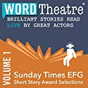 WordTheatre: Sunday Times EFG Short Story Award, Volume 1 Performance by David Vann, Gerard Woodward, Tom Lee, Jean Kwok, Anthony Doerr Narrated by Rhashan Stone, Juliet Stevenson, Julian Sands, Daphne Cheung, Damian Lewis
