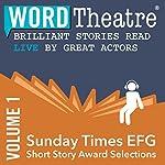 WordTheatre: Sunday Times EFG Short Story Award, Volume 1 | David Vann,Gerard Woodward,Tom Lee,Jean Kwok,Anthony Doerr