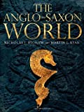img - for The Anglo-Saxon World by Higham, Nicholas, Ryan, M. J. (2013) Hardcover book / textbook / text book