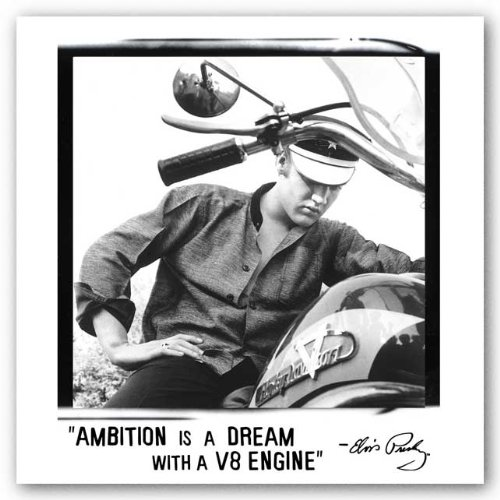 Ambition is a dream with A V8 engine. - Elvis Presley 10