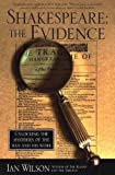 Shakespeare: The Evidence: Unlocking the Mysteries of the Man and His Work (0312200056) by Wilson, Ian
