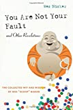 "You Are Not Your Fault and Other Revelations: The Collected Wit and Wisdom of Wes ""Scoop"" Nisker"
