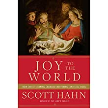 Joy to the World: How Christ's Coming Changed Everything (and Still Does) (       UNABRIDGED) by Scott Hahn Narrated by Arthur Morey