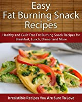 Easy Fat Burning Snack Recipes: Healthy and Guilt Free Fat Burning Snack Recipes for Breakfast, Lunch, Dinner and More (The Easy Recipe) (English Edition)