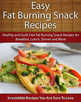 Easy Fat Burning Snack Recipes: Healthy and Guilt Free Fat