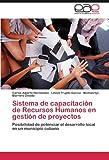 img - for Sistema de capacitaci??n de Recursos Humanos en gesti??n de proyectos: Posibilidad de potenciar el desarrollo local en un municipio cubano by Carlos Alberto Hern??ndez (2012-04-11) book / textbook / text book