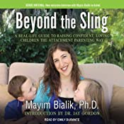 Beyond the Sling: A Real-Life Guide to Raising Confident, Loving Children the Attachment Parenting Way | [Mayim Bialik]